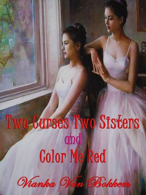 cover image of Two Curses Two Sisters and Color Me Red