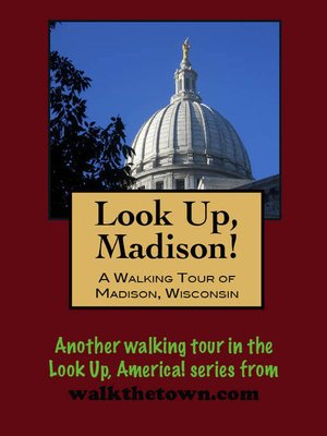 cover image of Look Up, Madison! a Walking Tour of Madison, Wisconsin