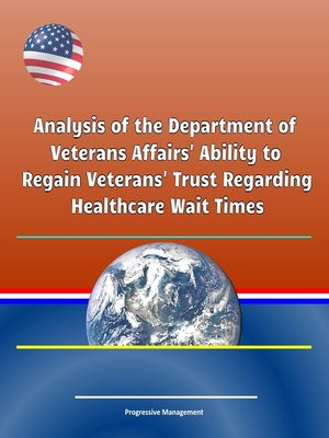 cover image of Analysis of the Department of Veterans Affairs' Ability to Regain Veterans' Trust Regarding Healthcare Wait Times