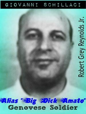 """cover image of Giovanni Schillaci Alias """"Big Dick Amato"""" Genovese Soldier"""