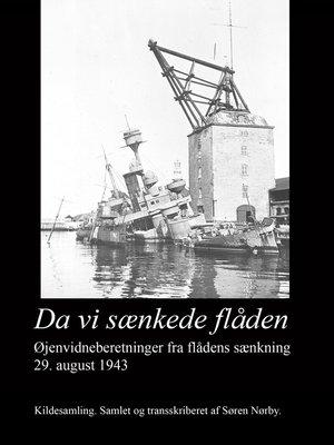 cover image of Da vi sænkede flåden. Øjenvidneberetninger fra flådens sænkning 29. august 1943