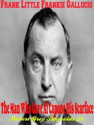 cover image of Frank Little Frankie Gallucio the Man Who Gave Al Capone His Scarface