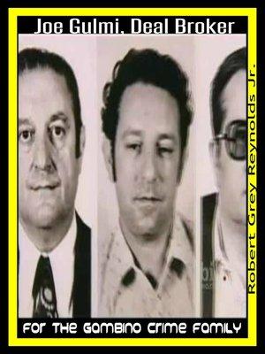 cover image of Joe Gulmi Deal Broker for the Gambino Crime Family