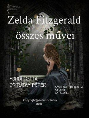cover image of Zelda Fitzgerald összes művei Fordította Ortutay Péter