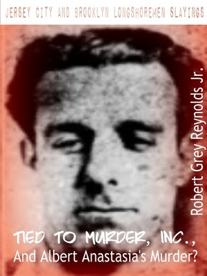 cover image of Jersey City and Brooklyn Longshoremen Slayings Tied to Murder, Inc., and Albert Anastasia's Murder?