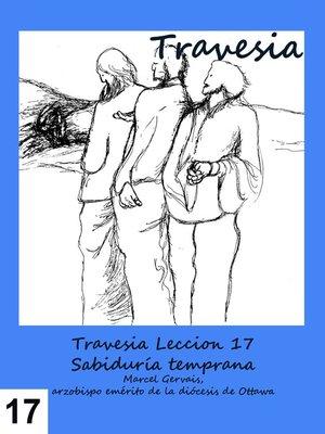 cover image of Travesia- Leccion 17 Sabiduría temprana