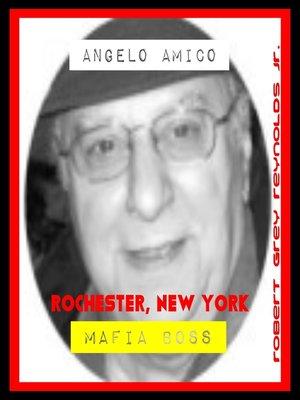 cover image of Angelo Amico Rochester, New York Mafia Boss
