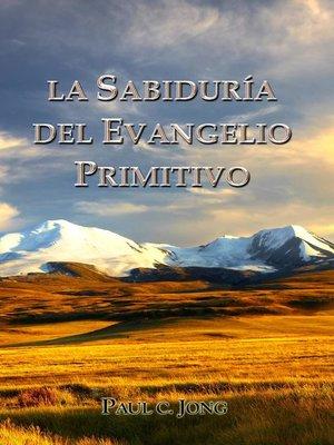 cover image of La Sabiduría del Evangelio Primitivo