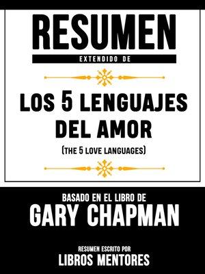 cover image of Resumen Extendido De Los 5 Lenguajes Del Amor (The 5 Love Languages) – Basado En El Libro De Gary Chapman