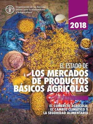 cover image of El estado de los mercados de productos básicos agrícolas 2018