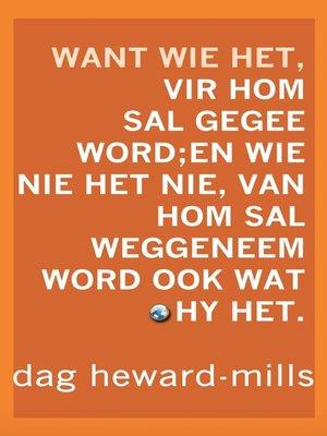 cover image of Want Wie Het, Vir Hom Sal Gegee Word; En Wie Nie Het Nie, Van Hom Sal Weggeneem Word Ook Wat Hy Het.