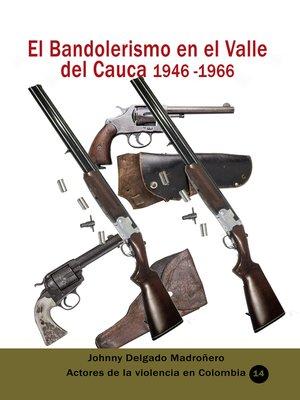 cover image of El Bandolerismo en el Valle del Cauca 1946 -1966