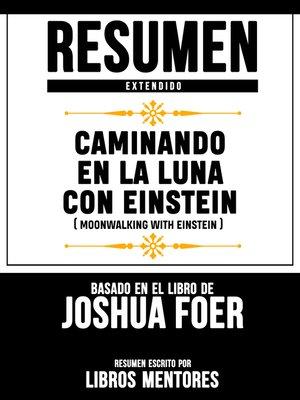 cover image of Caminando En La Luna Con Einstein (Moonwalking With Einstein)--Resumen Extendido Basado En El Libro De Joshua Foer