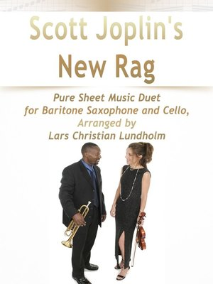 cover image of Scott Joplin's New Rag Pure Sheet Music Duet for Baritone Saxophone and Cello, Arranged by Lars Christian Lundholm