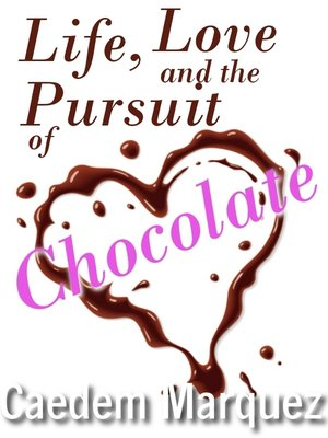 cover image of Life, Love and the Pursuit of Chocolate