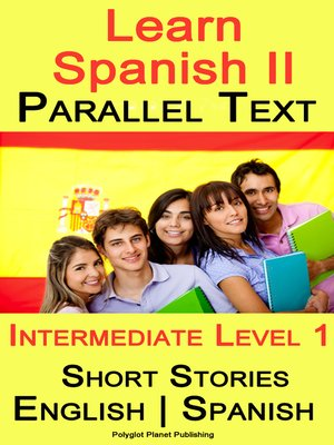 cover image of Learn Spanish II--Parallel Text--Intermediate Level 1--Short Stories (English--Spanish)