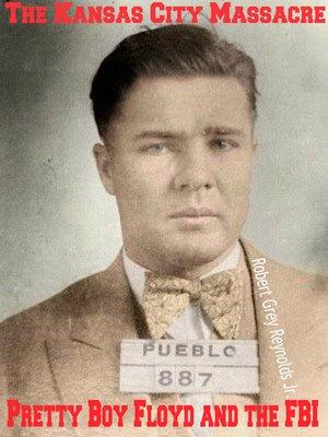 cover image of The Kansas City Massacre Pretty Boy Floyd and the FBI