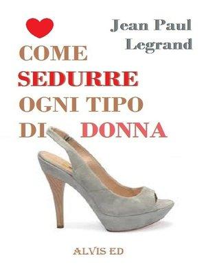 cover image of Come Sedurre Ogni Tipo di Donna