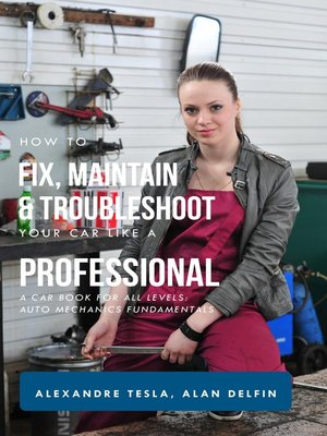 cover image of How to Fix, Maintain & Troubleshoot Your Car like a Professional