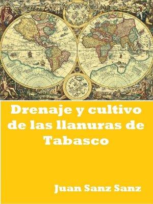 cover image of Drenaje y cultivo de las Llanuras de Tabasco