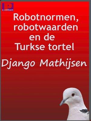 cover image of Robotnormen, robotwaarden en de Turkse tortel