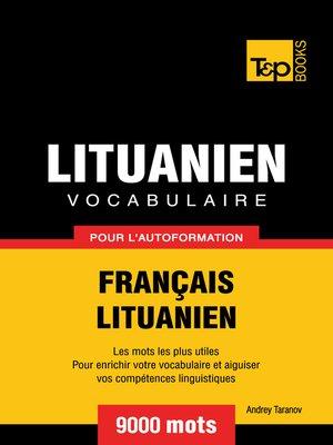 cover image of Vocabulaire Français-Lituanien pour l'autoformation--9000 mots