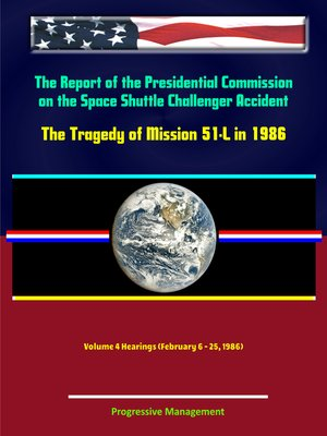 cover image of The Report of the Presidential Commission on the Space Shuttle Challenger Accident--The Tragedy of Mission 51-L in 1986--Volume 4 Hearings (February 6--25, 1986)