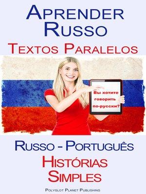 cover image of Aprender Russo--Textos Paralelos (Russo--Português) Histórias Simples