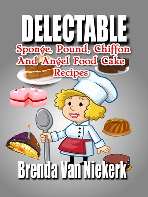 cover image of Delectable Sponge, Pound, Chiffon and Angel Food Cake Recipes
