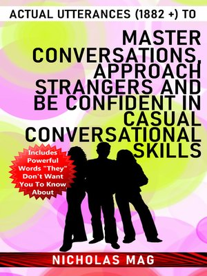 cover image of Actual Utterances (1882 +) to Master Conversations, Approach Strangers and Be Confident in Casual Conversational Skills