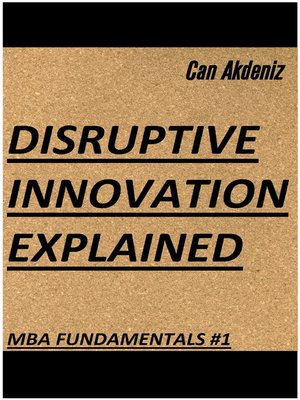 cover image of Disruptive Innovation Explained (MBA Fundamentals--Things You Will Learn in Business School Book 1)