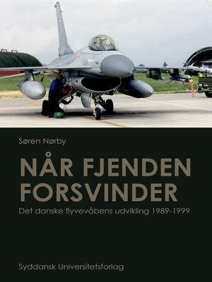 cover image of Når fjenden forsvinder. Det danske flyvevåbens udvikling 1989-1999