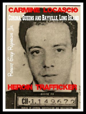 cover image of Carmine Locascio Corona, Queens and Bayville, Long Island Heroin Trafficker