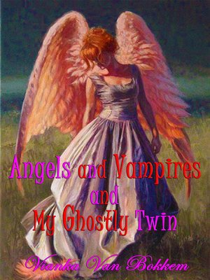 cover image of Angels and Vampires and My Ghostly Twin