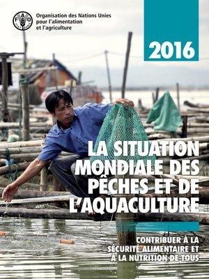 cover image of La situation mondiale des pêches et de l'aquaculture 2016