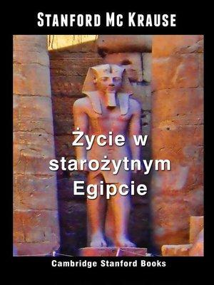 cover image of Życie w starożytnym Egipcie