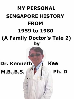 cover image of My Personal Singapore History, From 1959 to 1980 (A Family Doctor's Tale 2)