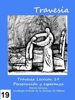 cover image of Travesia- Lección 19 Persecución y esperanza