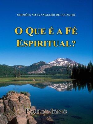cover image of Sermões No Evangelho De Lucas (II)--O Que É a Fé Espiritual?