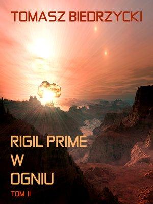 cover image of Rigil Prime w ogniu. Tom II (Alfa Centauri III)