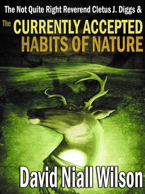 cover image of The Not Quite Right Reverend Cletus J. Diggs & the Currently Accepted Habits of Nature