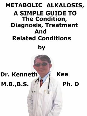 cover image of Metabolic Alkalosis, a Simple Guide to the Condition, Diagnosis, Treatment and Related Conditions