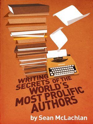 cover image of Writing Secrets of the World's Most Prolific Authors