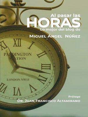 cover image of Al pasar las horas. Lo mejor del Blog de Miguel Ángel Núñez