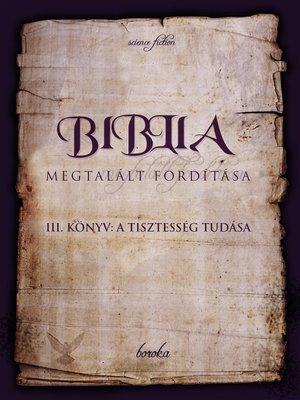 cover image of A Biblia Megtalált Fordítása. III. Könyv