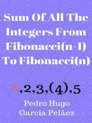 cover image of Sum of All the Integers From Fibonacci(n-1) to Fibonacci(n)
