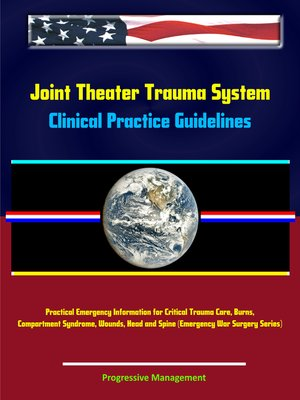 cover image of Joint Theater Trauma System Clinical Practice Guidelines--Practical Emergency Information for Critical Trauma Care, Burns, Compartment Syndrome, Wounds, Head and Spine (Emergency War Surgery Series)