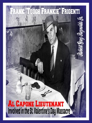 "cover image of Frank ""Tough Frankie"" Frigenti Al Capone Lieutenant Involved In the St. Valentine's Day Massacre"
