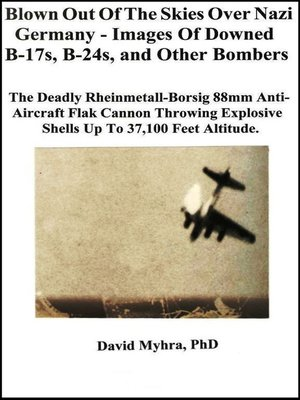 cover image of Blown Out of the Skies over Nazi Germany-Images of Downed B-17s, B-24's and Other Bombers