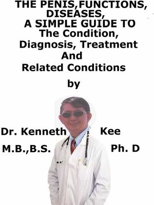 cover image of The Penis, Function, Diseases, a Simple Guide to the Condition, Diagnosis, Treatment and Related Conditions